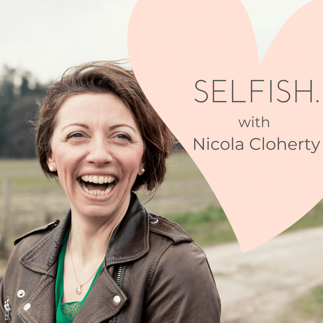 The SELFISH Podcast with Nicola Cloherty