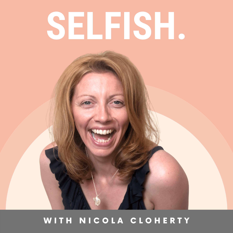 The SELFISH Podcast with Nicola Cloherty